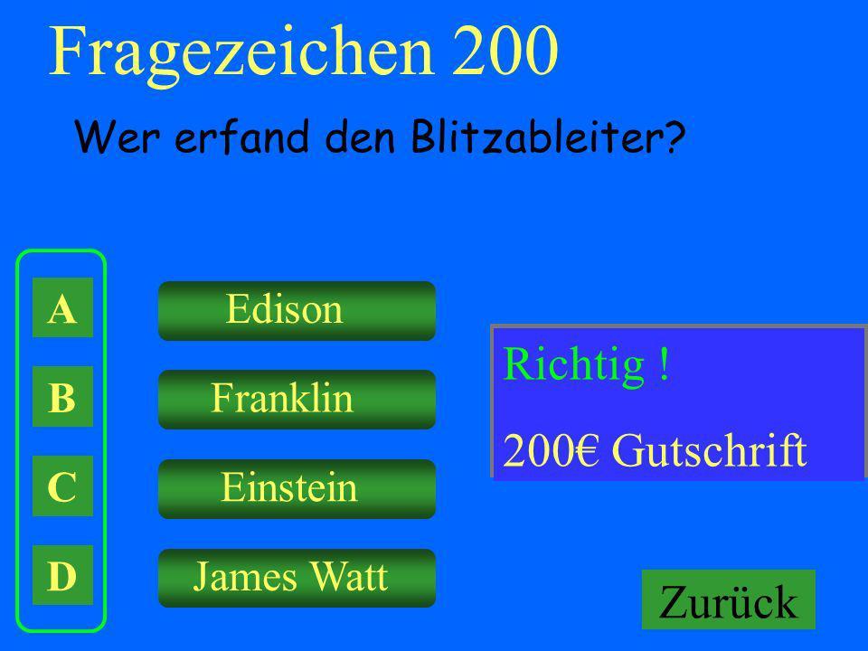 Fragezeichen 200 A B C D Wer erfand den Blitzableiter? Edison Franklin Einstein James Watt Falsch ! Keine Gutschrift! Richtig ! 200 Gutschrift Zurück