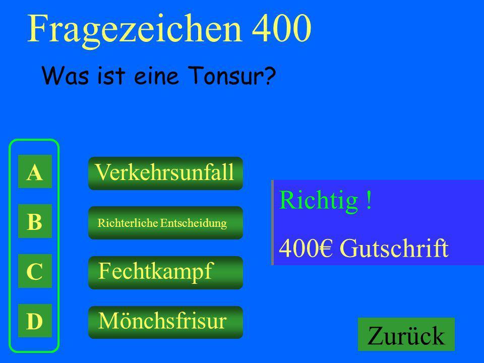 A B C D Verkehrsunfall Richterliche Entscheidung Fechtkampf Mönchsfrisur Falsch ! Keine Gutschrift Fragezeichen 400 Was ist eine Tonsur? Richtig ! 400
