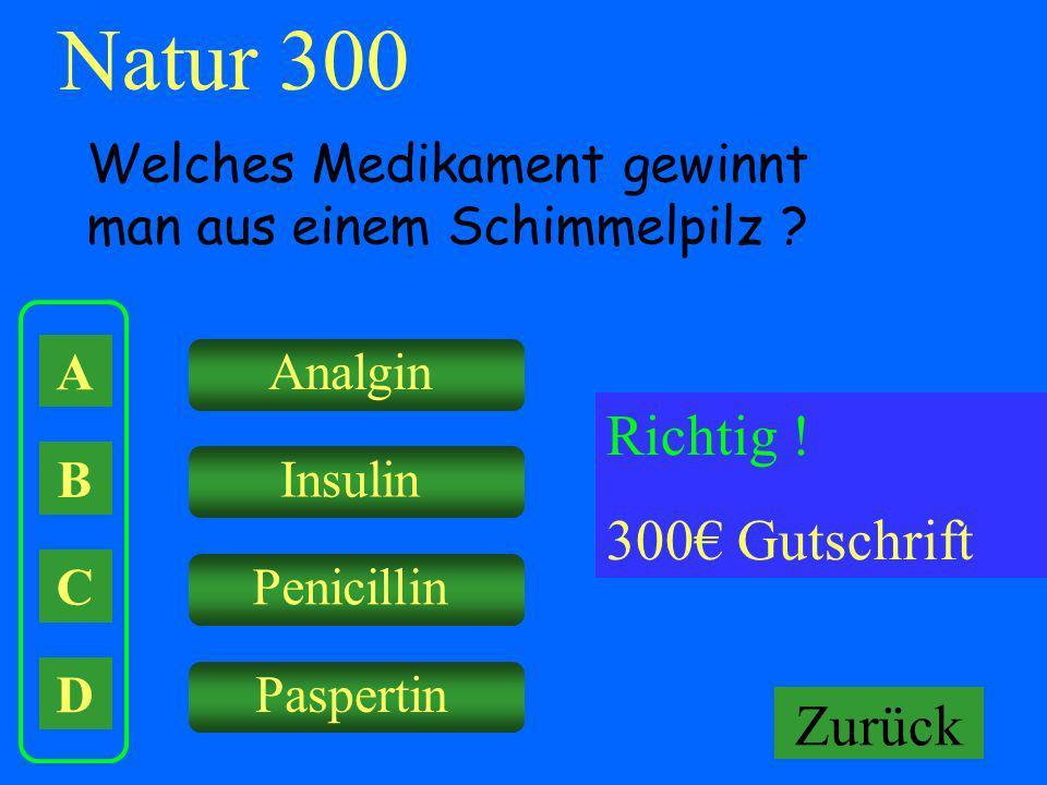 A B C D Analgin Insulin Penicillin Paspertin Falsch ! Keine Gutschrift Natur 300 Welches Medikament gewinnt man aus einem Schimmelpilz ? Richtig ! 300