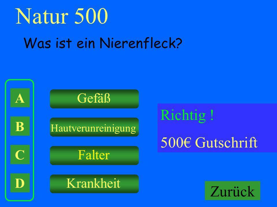 A B C D Gefäß Hautverunreinigung Falter Krankheit Falsch ! Keine Gutschrift Natur 500 Was ist ein Nierenfleck? Richtig ! 500 Gutschrift Zurück