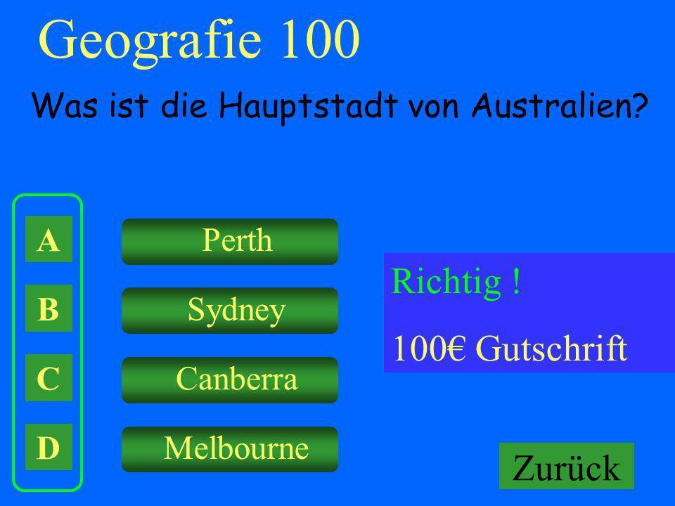 A B C D Perth Sydney Canberra Melbourne Falsch ! Keine Gutschrift Geografie 100 Was ist die Hauptstadt von Australien? Richtig ! 100 Gutschrift Zurück