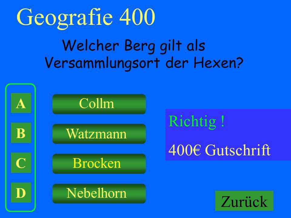 A B C D Collm Watzmann Brocken Nebelhorn Falsch ! Keine Gutschrift Geografie 400 Welcher Berg gilt als Versammlungsort der Hexen? Richtig ! 400 Gutsch
