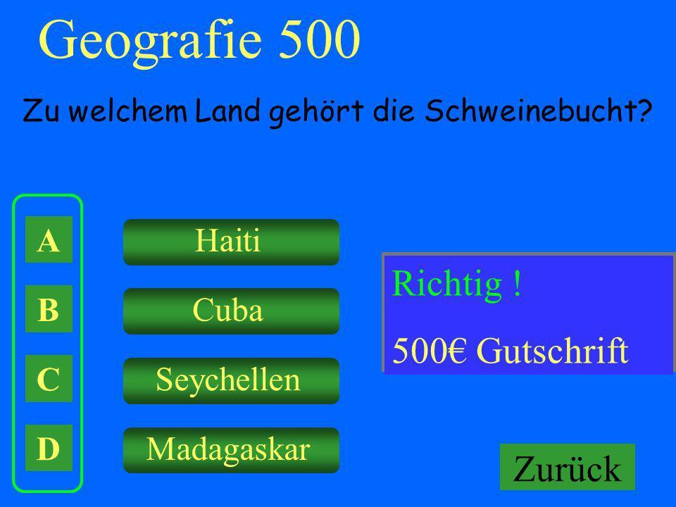 Geografie 500 A B C D Zu welchem Land gehört die Schweinebucht? Haiti Cuba Seychellen Madagaskar Falsch ! Keine Gutschrift! Richtig ! 500 Gutschrift Z