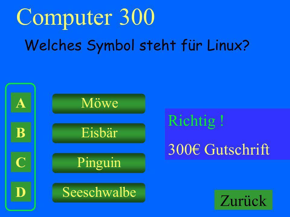 A B C D Möwe Eisbär Pinguin Seeschwalbe Falsch ! Keine Gutschrift Computer 300 Welches Symbol steht für Linux? Richtig ! 300 Gutschrift Zurück