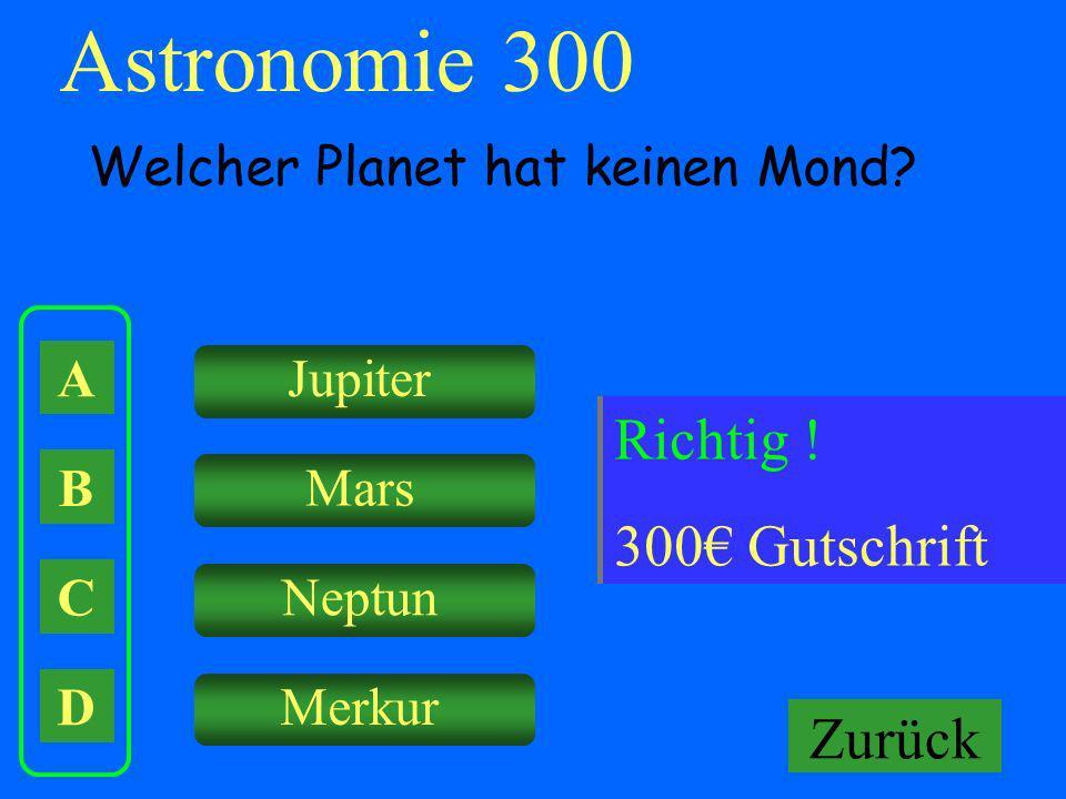 A B C D Jupiter Mars Neptun Merkur Falsch ! Keine Gutschrift Astronomie 300 Welcher Planet hat keinen Mond? Richtig ! 300 Gutschrift Zurück