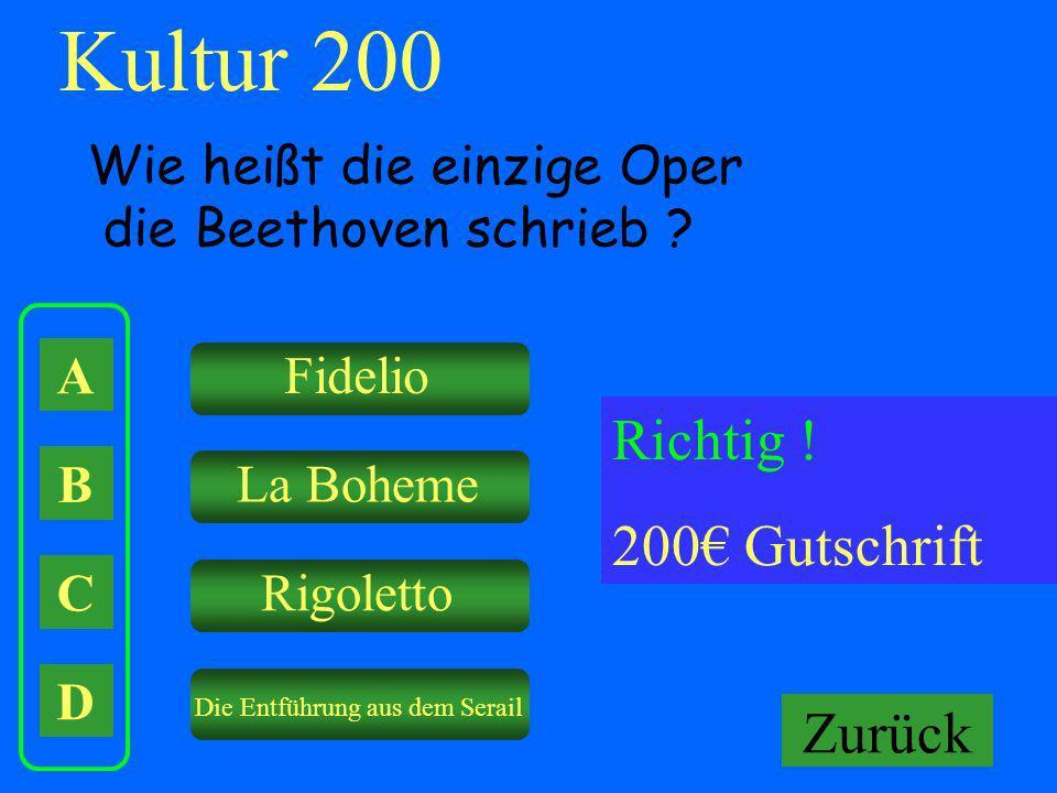 A B C D Fidelio La Boheme Rigoletto Die Entführung aus dem Serail Falsch ! Keine Gutschrift Kultur 200 Wie heißt die einzige Oper die Beethoven schrie