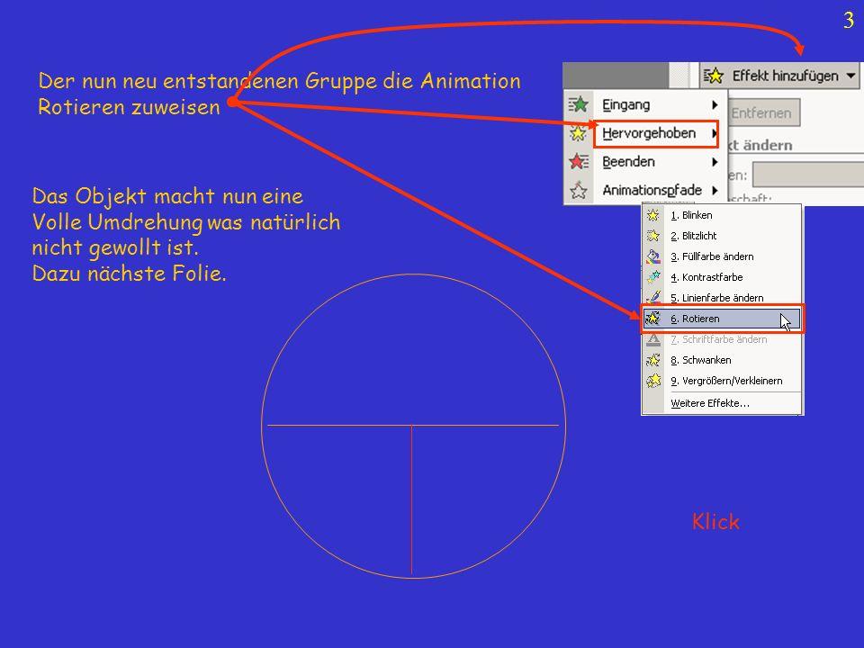 3 Weiter Klick Der nun neu entstandenen Gruppe die Animation Rotieren zuweisen Das Objekt macht nun eine Volle Umdrehung was natürlich nicht gewollt i