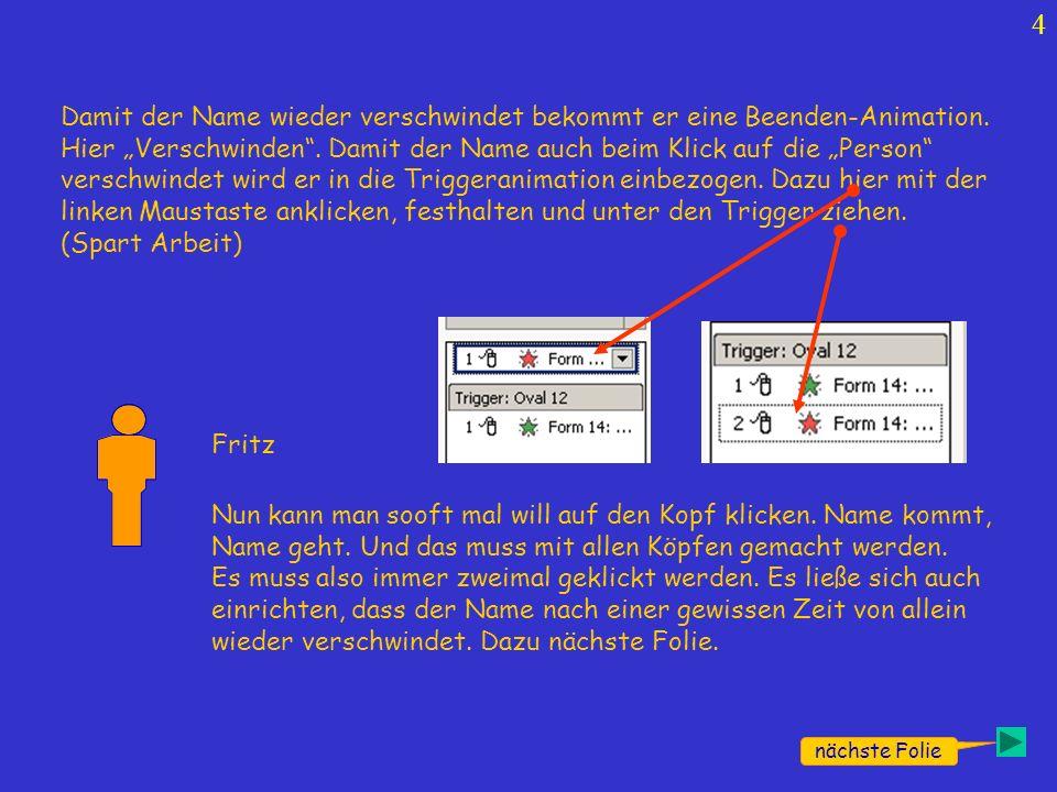 5 nächste Folie Fritz Wir klicken rechts außen die Beenden-Animation an und geben ihr die Animation Verschwinden Nach vorheriger und stellen die gewünschte Verweilzeit hier ein.