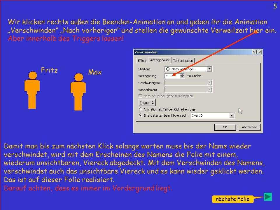 5 nächste Folie Fritz Wir klicken rechts außen die Beenden-Animation an und geben ihr die Animation Verschwinden Nach vorheriger und stellen die gewün