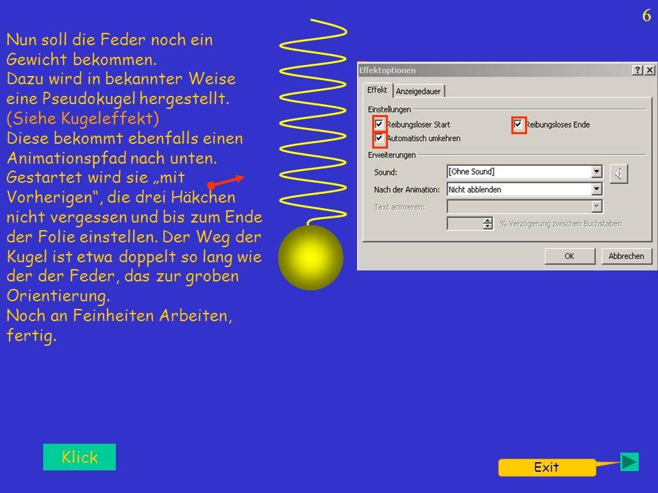 6 Exit Klick Nun soll die Feder noch ein Gewicht bekommen.