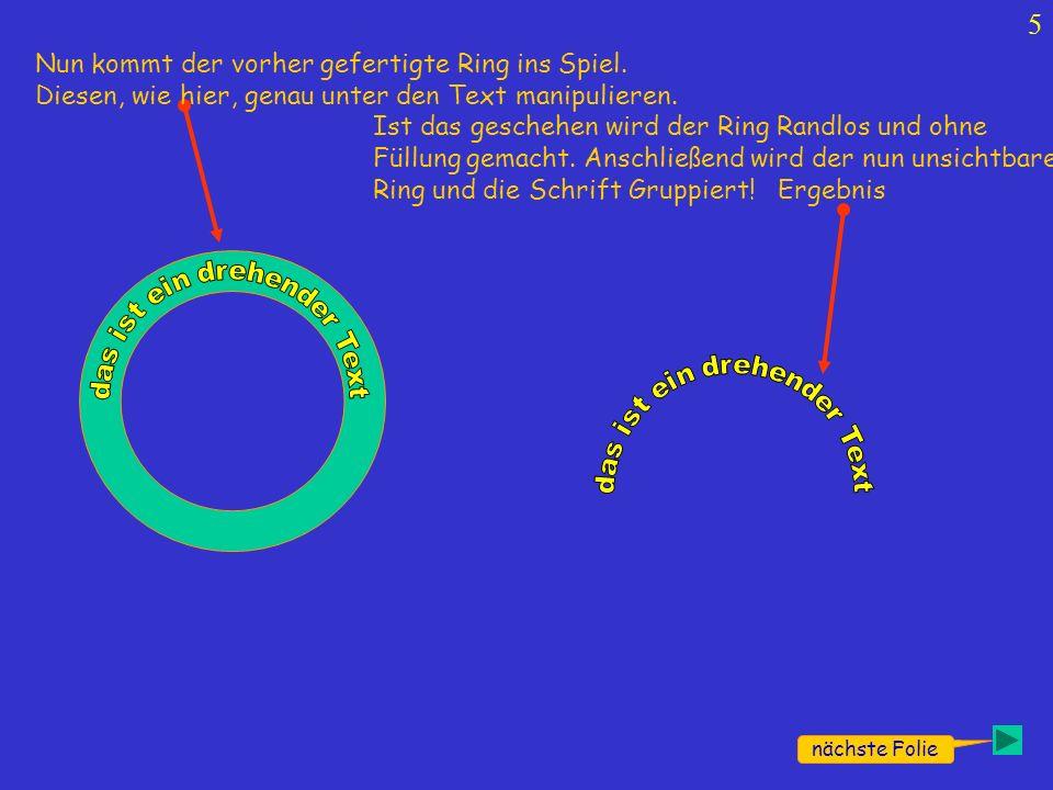 5 Nun kommt der vorher gefertigte Ring ins Spiel. Diesen, wie hier, genau unter den Text manipulieren. Ist das geschehen wird der Ring Randlos und ohn