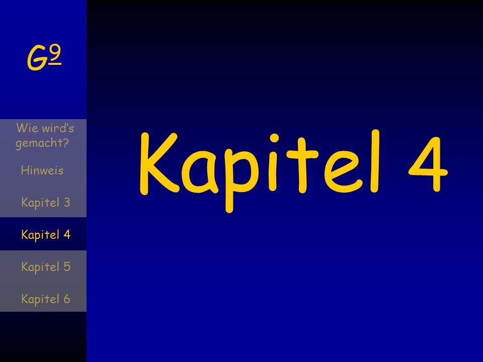 G9G9 Wie wirds gemacht? Hinweis Kapitel 3 Kapitel 4 Kapitel 5 Kapitel 6 Kapitel 5