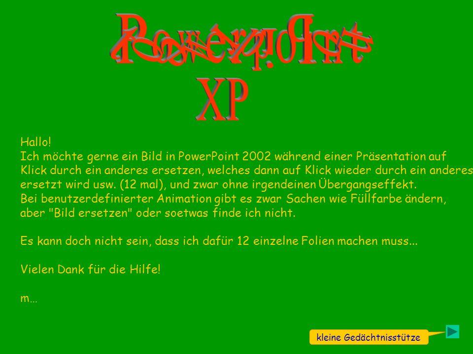 Hallo! Ich möchte gerne ein Bild in PowerPoint 2002 während einer Präsentation auf Klick durch ein anderes ersetzen, welches dann auf Klick wieder dur
