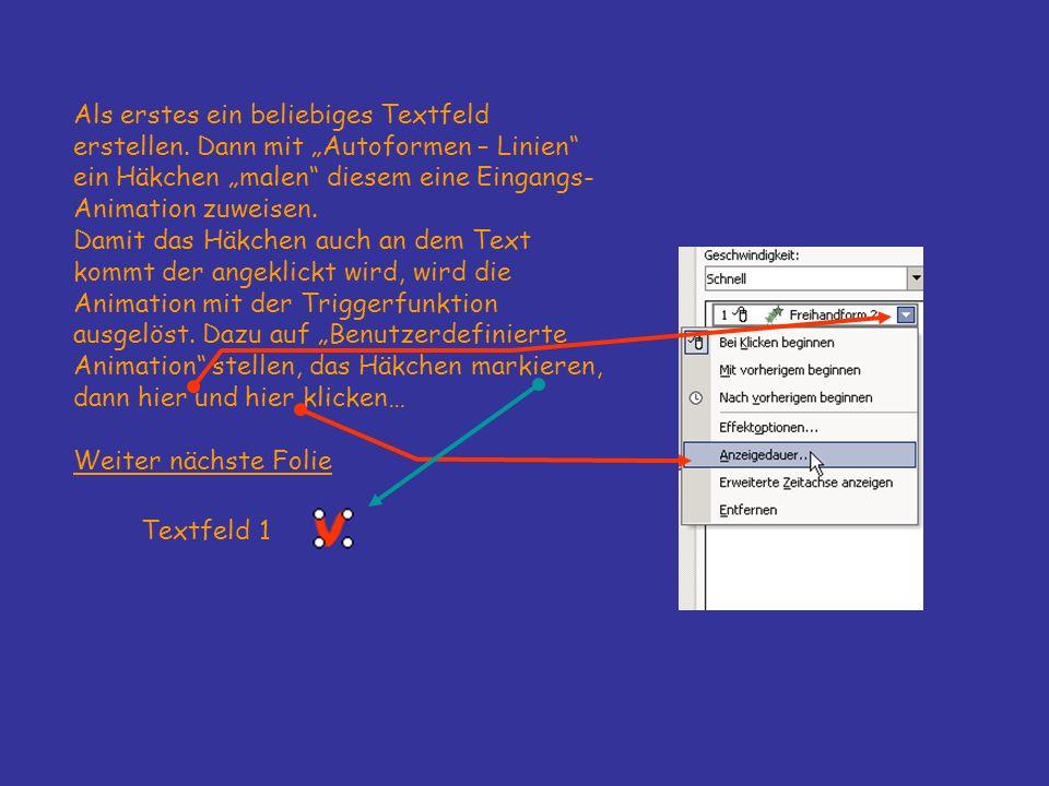 Textfeld 1 Als erstes ein beliebiges Textfeld erstellen. Dann mit Autoformen – Linien ein Häkchen malen diesem eine Eingangs- Animation zuweisen. Dami