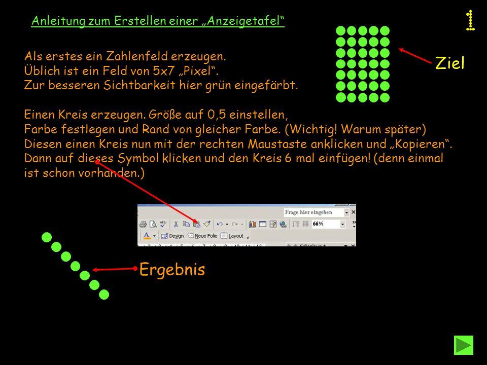 Anleitung zum Erstellen einer Anzeigetafel Als erstes ein Zahlenfeld erzeugen. Üblich ist ein Feld von 5x7 Pixel. Zur besseren Sichtbarkeit hier grün