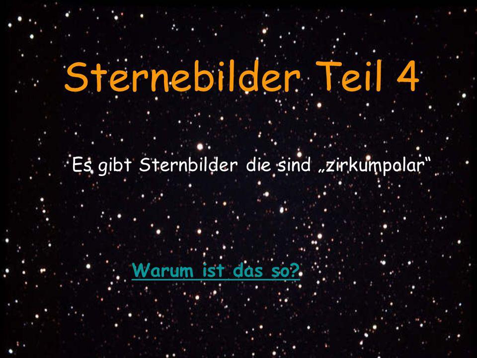Warum ist das so? Sternebilder Teil 4 Es gibt Sternbilder die sind zirkumpolar