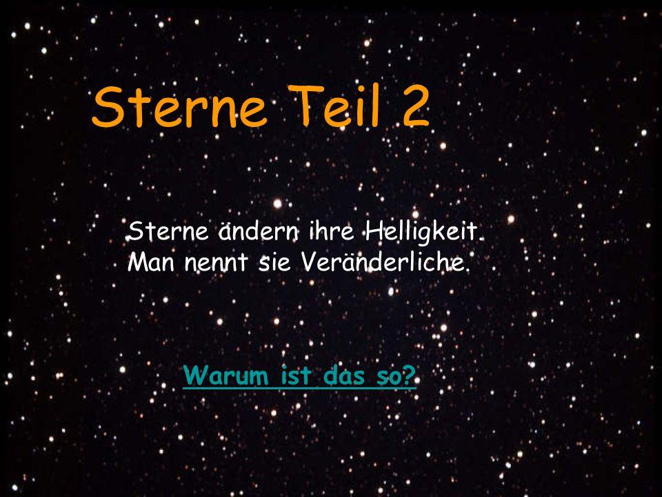 Warum ist das so? Sterne Teil 2 Sterne ändern ihre Helligkeit. Man nennt sie Veränderliche.