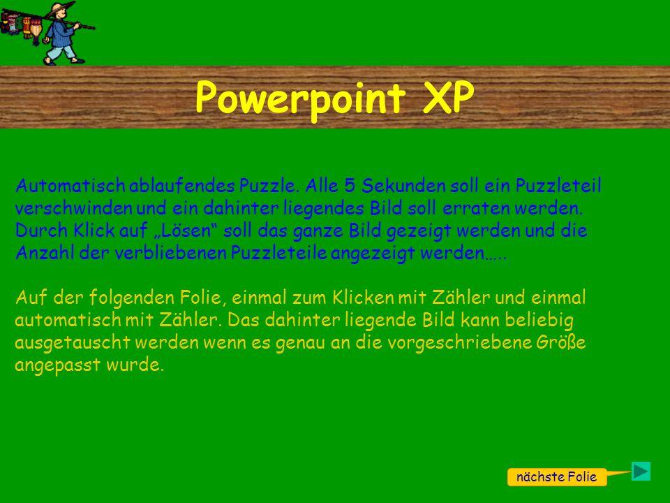 Powerpoint XP nächste Folie Automatisch ablaufendes Puzzle. Alle 5 Sekunden soll ein Puzzleteil verschwinden und ein dahinter liegendes Bild soll erra