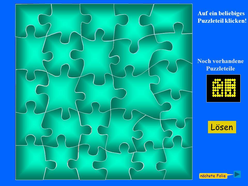 Noch vorhandene Puzzleteile Auf ein beliebiges Puzzleteil klicken! nächste Folie Lösen