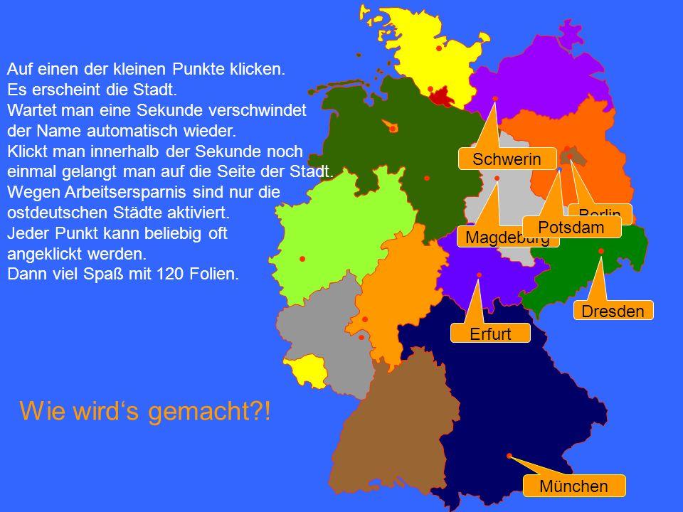 Dresden Erfurt Magdeburg München Berlin Potsdam Schwerin Auf einen der kleinen Punkte klicken.