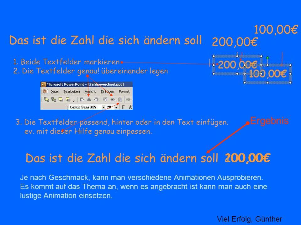 Das ist die Zahl die sich ändern soll 100,00 200,00 1. Beide Textfelder markieren 2. Die Textfelder genau! übereinander legen 3. Die Textfelder passen