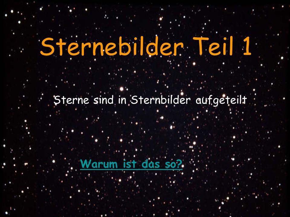 Warum ist das so? Sternebilder Teil 1 Sterne sind in Sternbilder aufgeteilt