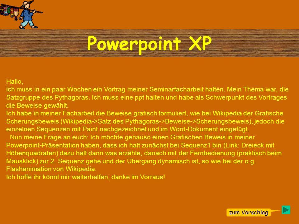 Powerpoint XP zum Vorschlag Hallo, ich muss in ein paar Wochen ein Vortrag meiner Seminarfacharbeit halten.