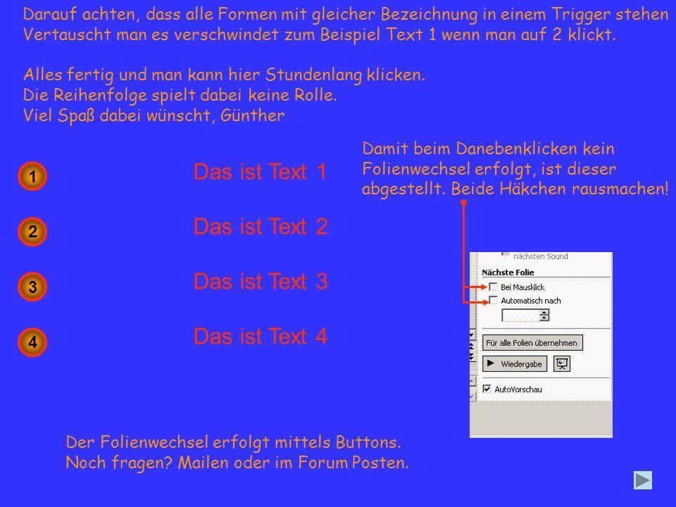 Darauf achten, dass alle Formen mit gleicher Bezeichnung in einem Trigger stehen Vertauscht man es verschwindet zum Beispiel Text 1 wenn man auf 2 kli