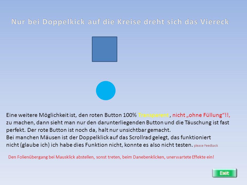 Eine weitere Möglichkeit ist, den roten Button 100% Transparent, nicht ohne Füllung!!, zu machen, dann sieht man nur den darunterliegenden Button und