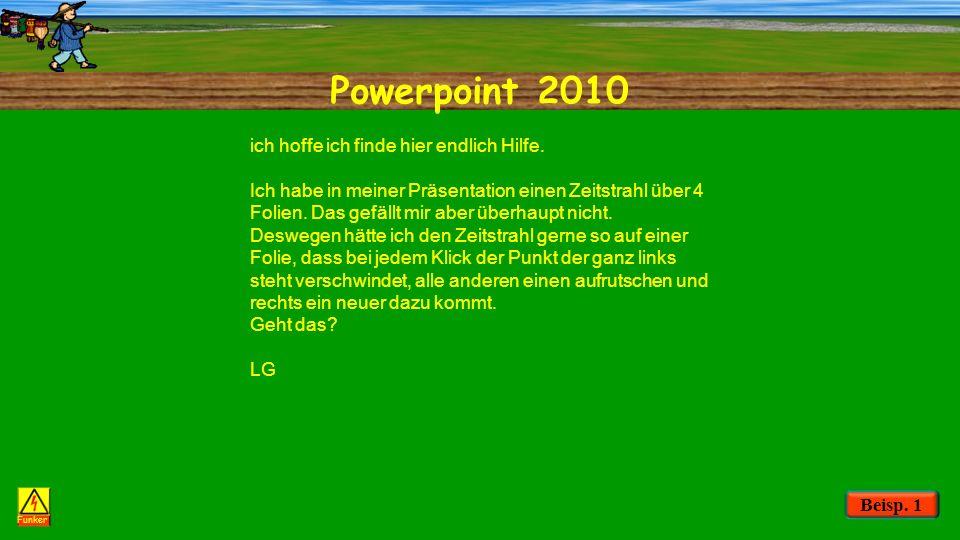 Powerpoint 2010 Funker ich hoffe ich finde hier endlich Hilfe. Ich habe in meiner Präsentation einen Zeitstrahl über 4 Folien. Das gefällt mir aber üb