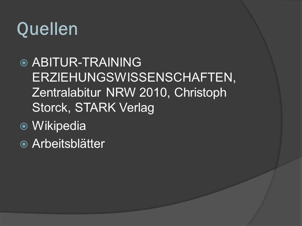 Quellen ABITUR-TRAINING ERZIEHUNGSWISSENSCHAFTEN, Zentralabitur NRW 2010, Christoph Storck, STARK Verlag Wikipedia Arbeitsblätter
