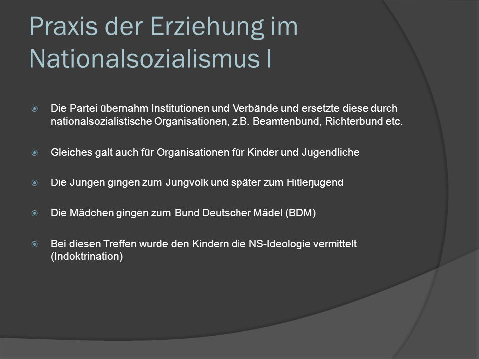 Praxis der Erziehung im Nationalsozialismus I Die Partei übernahm Institutionen und Verbände und ersetzte diese durch nationalsozialistische Organisat