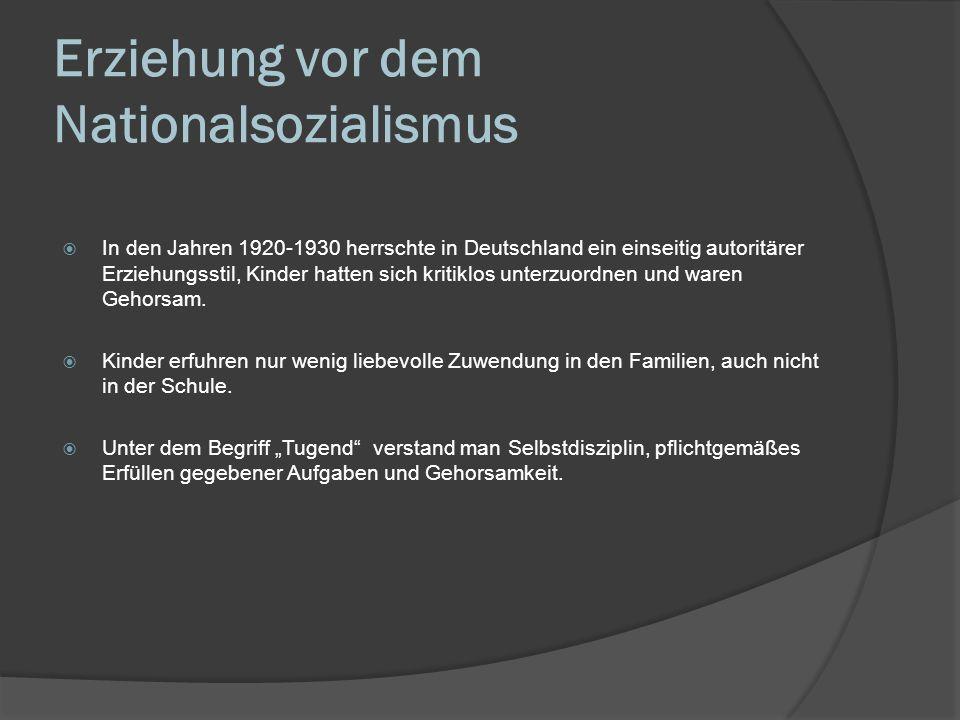 Erziehung vor dem Nationalsozialismus In den Jahren 1920-1930 herrschte in Deutschland ein einseitig autoritärer Erziehungsstil, Kinder hatten sich kr