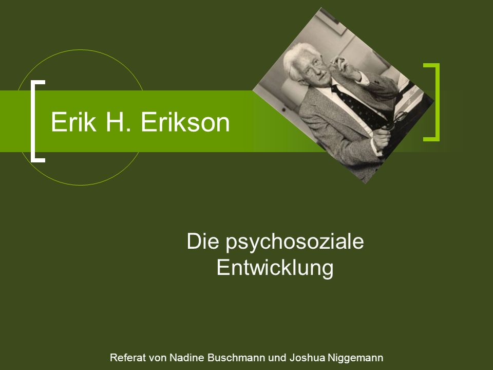 Erik Homburger Erikson Geboren 1902 in Frankfurt Flucht in die USA während der NS- Zeit Eigenes Identitätsproblem Erhielt Psychoanalyse bei Tochter von Freud Universitätslehrer in Boston Gestorben 1994 in Harwich, USA