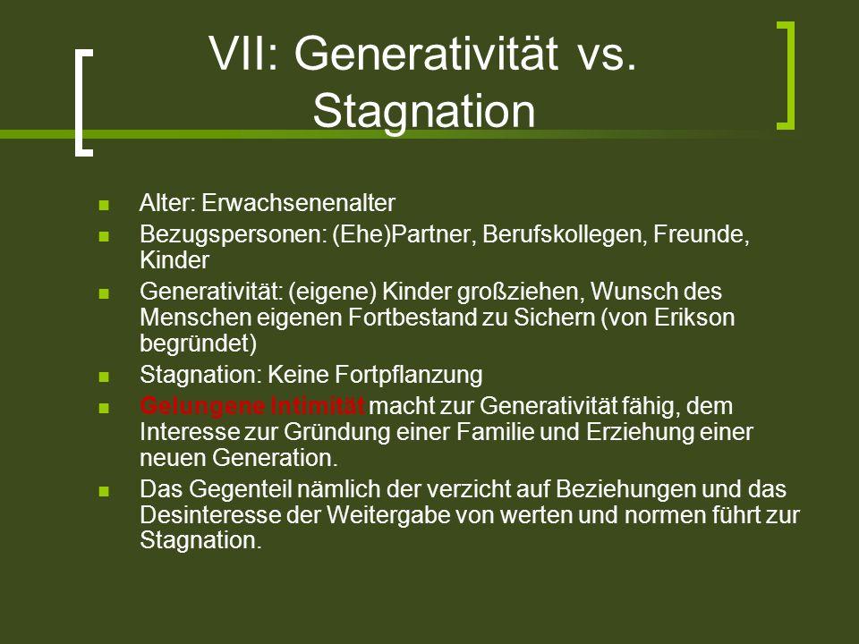 VII: Generativität vs. Stagnation Alter: Erwachsenenalter Bezugspersonen: (Ehe)Partner, Berufskollegen, Freunde, Kinder Generativität: (eigene) Kinder