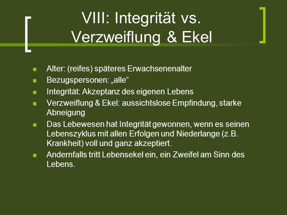 VIII: Integrität vs. Verzweiflung & Ekel Alter: (reifes) späteres Erwachsenenalter Bezugspersonen: alle Integrität: Akzeptanz des eigenen Lebens Verzw