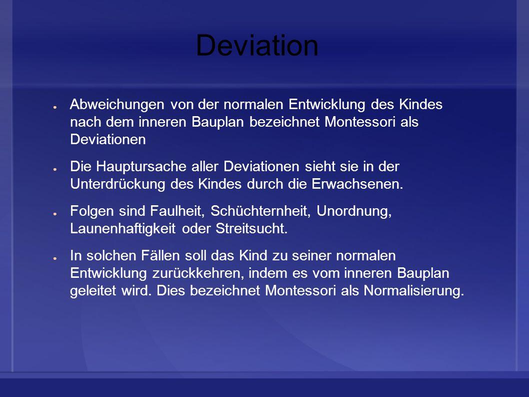 Deviation Abweichungen von der normalen Entwicklung des Kindes nach dem inneren Bauplan bezeichnet Montessori als Deviationen Die Hauptursache aller D
