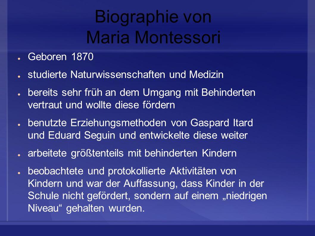 Biographie von Maria Montessori Geboren 1870 studierte Naturwissenschaften und Medizin bereits sehr früh an dem Umgang mit Behinderten vertraut und wo
