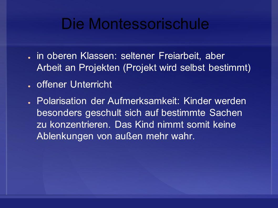 Die Montessorischule in oberen Klassen: seltener Freiarbeit, aber Arbeit an Projekten (Projekt wird selbst bestimmt) offener Unterricht Polarisation d