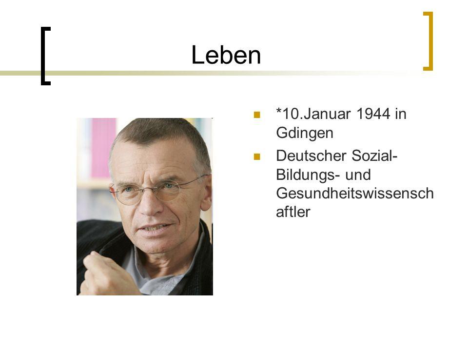 Leben *10.Januar 1944 in Gdingen Deutscher Sozial- Bildungs- und Gesundheitswissensch aftler