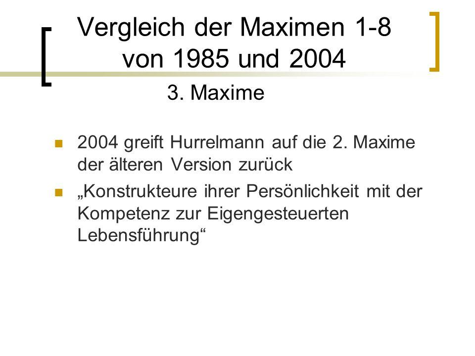 Vergleich der Maximen 1-8 von 1985 und 2004 3.Maxime 2004 greift Hurrelmann auf die 2.