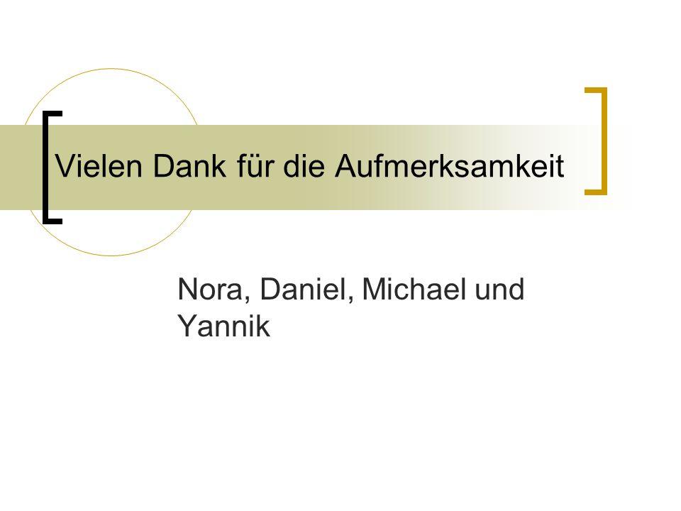 Vielen Dank für die Aufmerksamkeit Nora, Daniel, Michael und Yannik