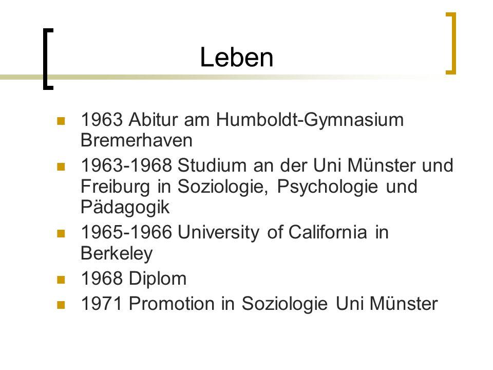 Leben 1963 Abitur am Humboldt-Gymnasium Bremerhaven 1963-1968 Studium an der Uni Münster und Freiburg in Soziologie, Psychologie und Pädagogik 1965-1966 University of California in Berkeley 1968 Diplom 1971 Promotion in Soziologie Uni Münster
