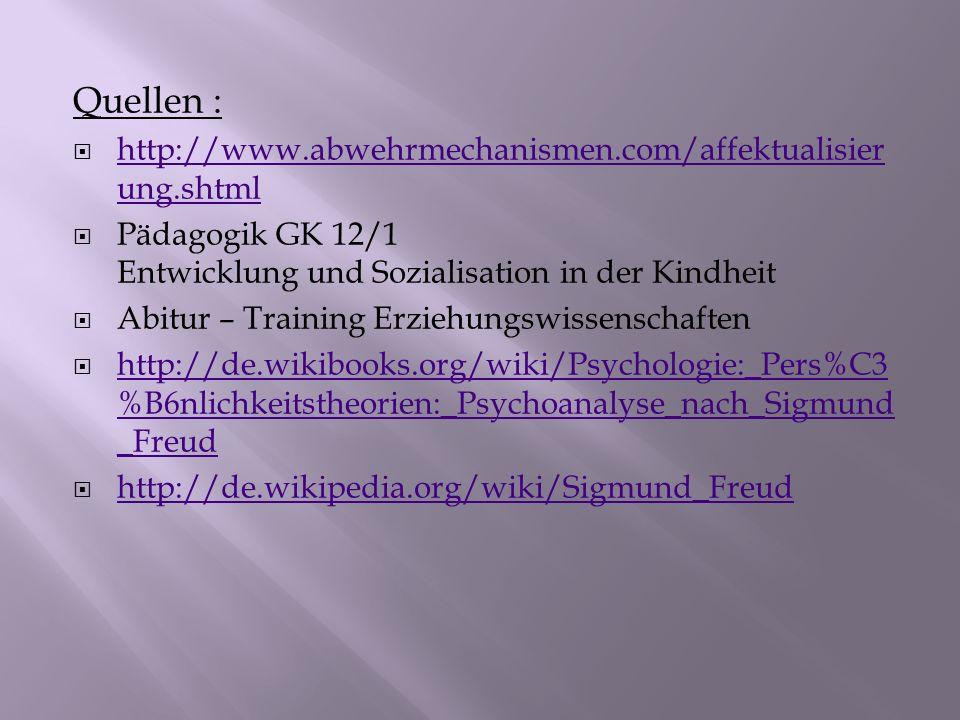 Quellen : http://www.abwehrmechanismen.com/affektualisier ung.shtml http://www.abwehrmechanismen.com/affektualisier ung.shtml Pädagogik GK 12/1 Entwic