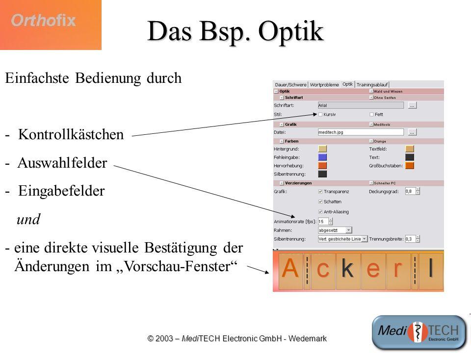 © 2003 – MediTECH Electronic GmbH - Wedemark Das Bsp. Optik Einfachste Bedienung durch - Kontrollkästchen - Auswahlfelder - Eingabefelder und -eine di