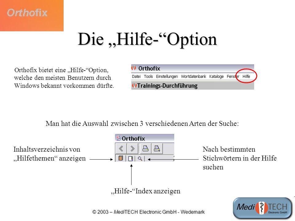 © 2003 – MediTECH Electronic GmbH - Wedemark Die Hilfe-Option Orthofix bietet eine Hilfe-Option, welche den meisten Benutzern durch Windows bekannt vo
