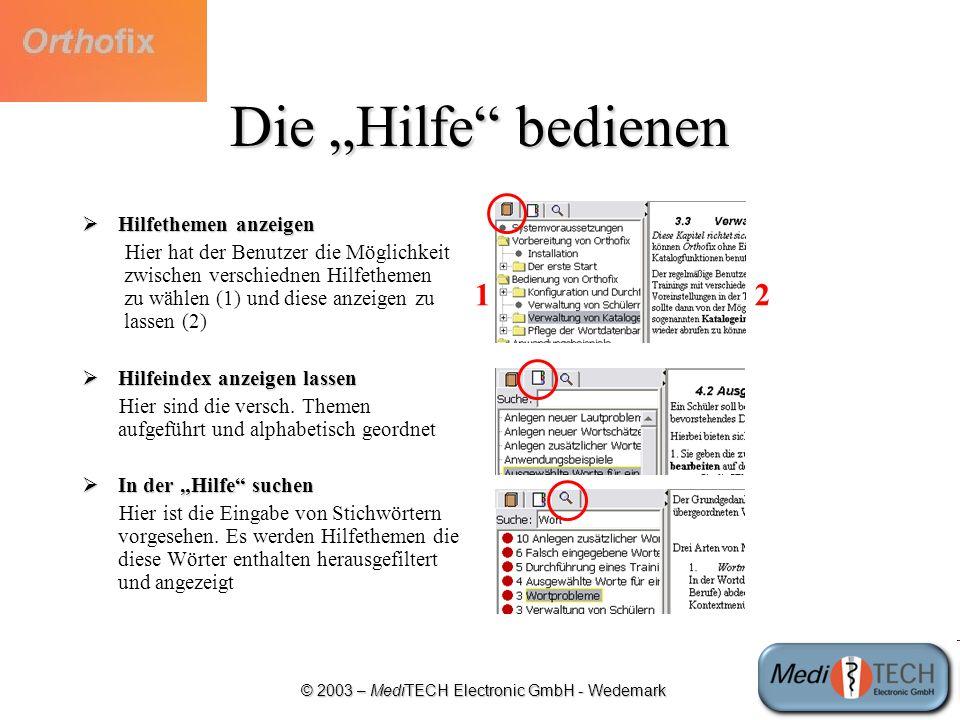 © 2003 – MediTECH Electronic GmbH - Wedemark Die Hilfe bedienen Hilfethemen anzeigen Hilfethemen anzeigen Hier hat der Benutzer die Möglichkeit izwisc