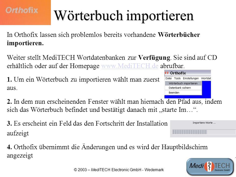 © 2003 – MediTECH Electronic GmbH - Wedemark Wörterbuch importieren In Orthofix lassen sich problemlos bereits vorhandene Wörterbücher importieren. We