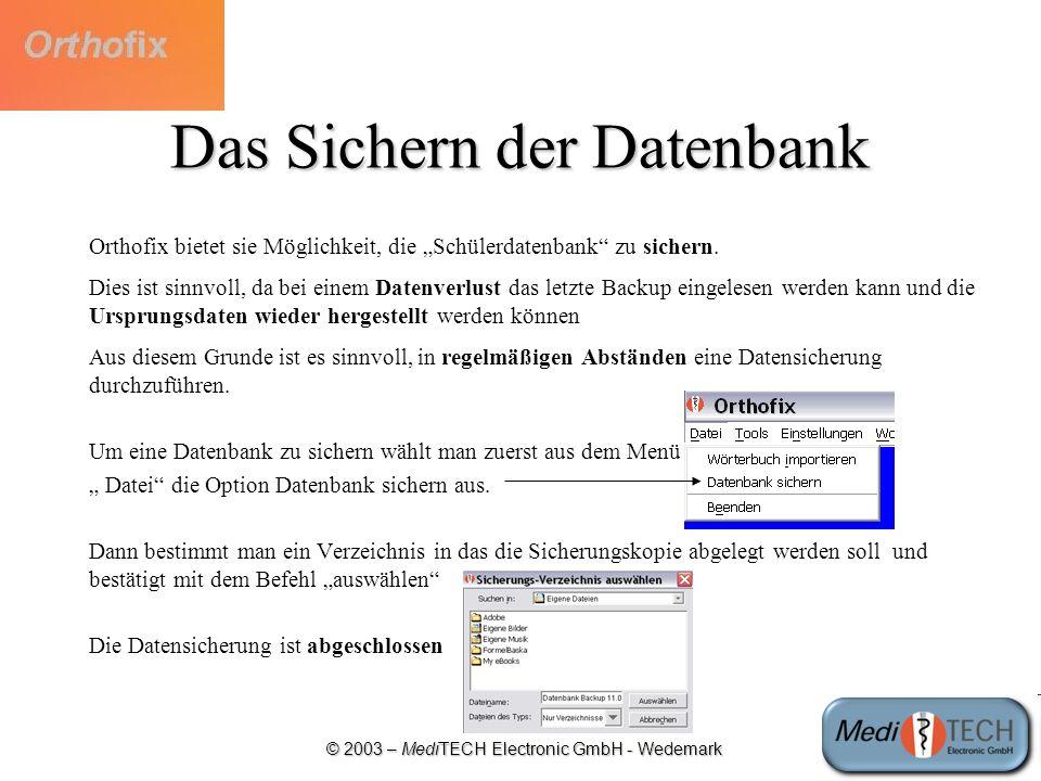 © 2003 – MediTECH Electronic GmbH - Wedemark Das Sichern der Datenbank Orthofix bietet sie Möglichkeit, die Schülerdatenbank zu sichern. Dies ist sinn