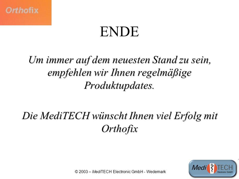 © 2003 – MediTECH Electronic GmbH - Wedemark ENDE Um immer auf dem neuesten Stand zu sein, empfehlen wir Ihnen regelmäßige Produktupdates. Die MediTEC